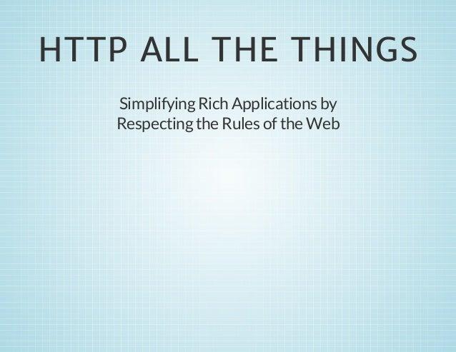 2013 - Nate Abele: HTTP ALL THE THINGS: Simplificando aplicaciones respetando las reglas de la Web