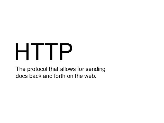 HTTPThe protocol that allows for sendingdocs back and forth on the web.