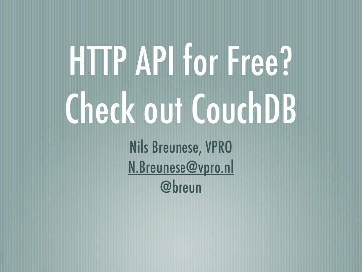 HTTP API for Free? Check out CouchDB