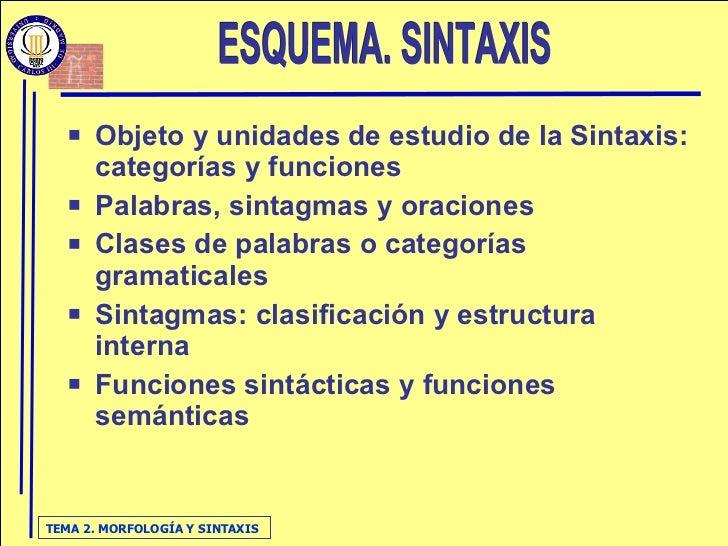 <ul><li>Objeto y unidades de estudio de la Sintaxis: categorías y funciones </li></ul><ul><li>Palabras, sintagmas y oracio...