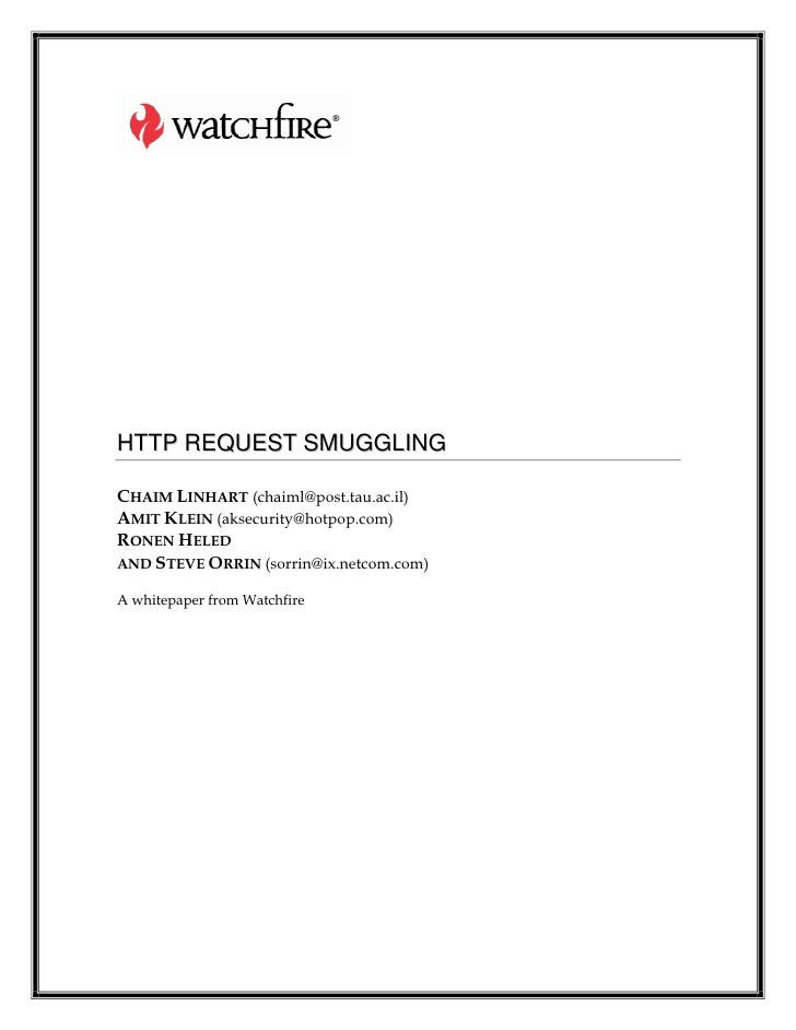 HTTP REQUEST SMUGGLING  CHAIM LINHART (chaiml@post.tau.ac.il) AMIT KLEIN (aksecurity@hotpop.com) RONEN HELED AND STEVE ORR...