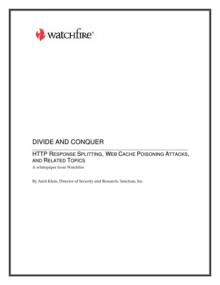 DIVIDE AND CONQUER HTTP RESPONSE SPLITTING, WEB CACHE POISONING ATTACKS, AND RELATED TOPICS A whitepaper from Watchfire   ...