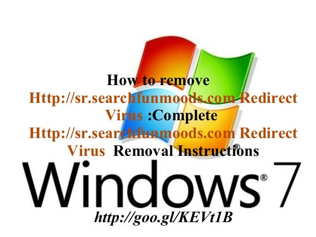 How to remove Http://sr.searchfunmoods.com Redirect Virus :Complete Http://sr.searchfunmoods.com Redirect Virus Removal In...