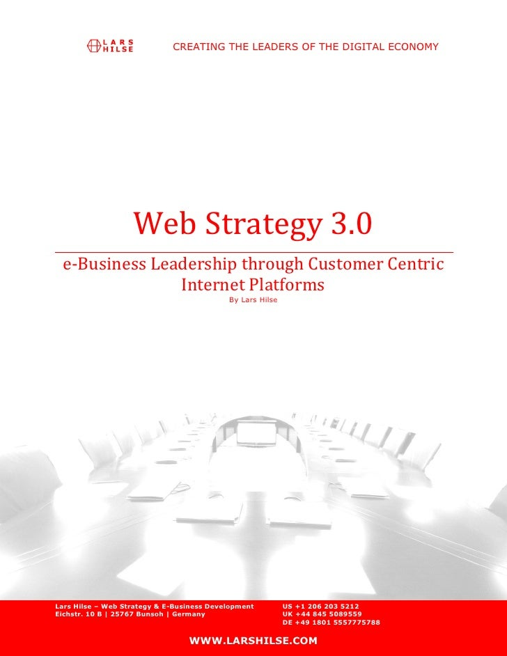 CREATING THE LEADERS OF THE DIGITAL ECONOMY                   Web Strategy 3.0 e-Business Leadership through Customer Cent...