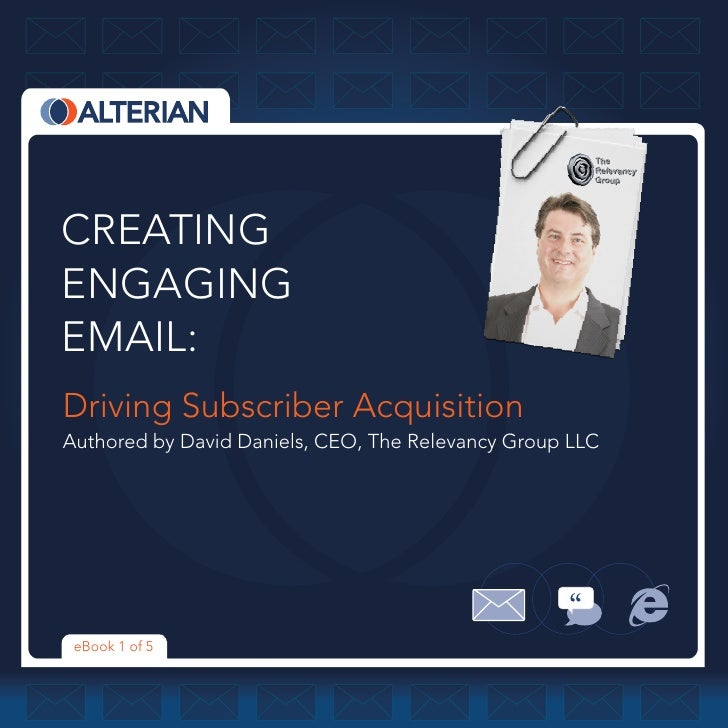 CREATINGENGAGINGEMAIL:Driving Subscriber AcquisitionAuthored by David Daniels, CEO, The Relevancy Group LLC eBook 1 of 5