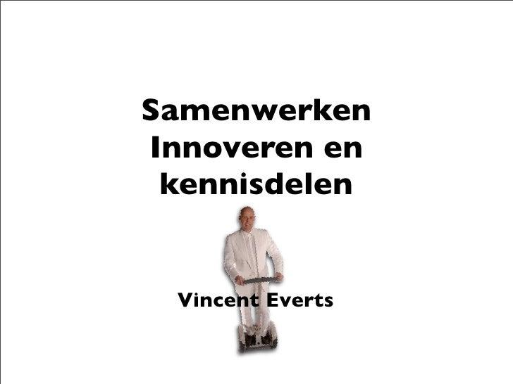 Samenwerken Innoveren en  kennisdelen    Vincent Everts
