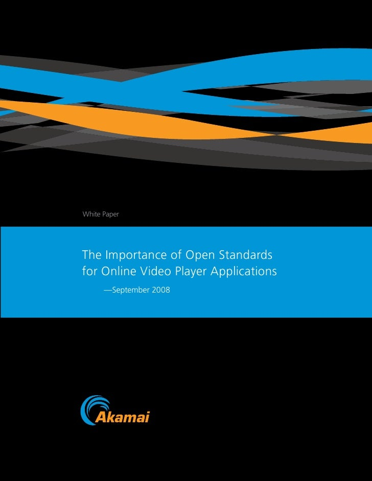 White Paper     The Importance of Open Standards for Online Video Player Applications       —September 2008