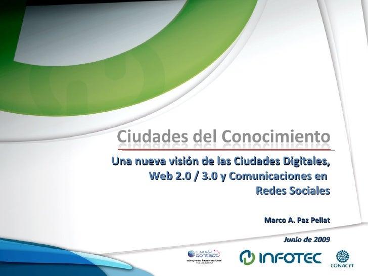 Una nueva visión de las Ciudades Digitales, Web 2.0 / 3.0 y Comunicaciones en  Redes Sociales Marco A. Paz Pellat Junio de...