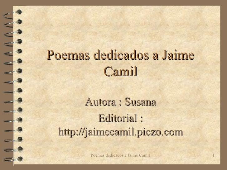 Poemas dedicados a Jaime Camil Autora : Susana Editorial : http://jaimecamil.piczo.com