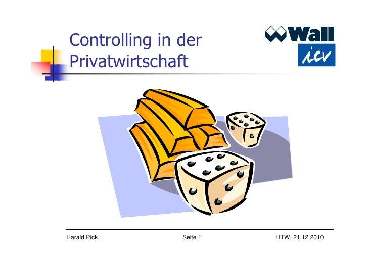 Controlling in der PrivatwirtschaftHarald Pick     Seite 1   HTW, 21.12.2010