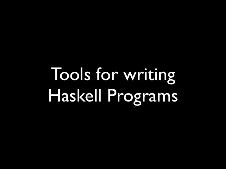 Tools for writingHaskell Programs