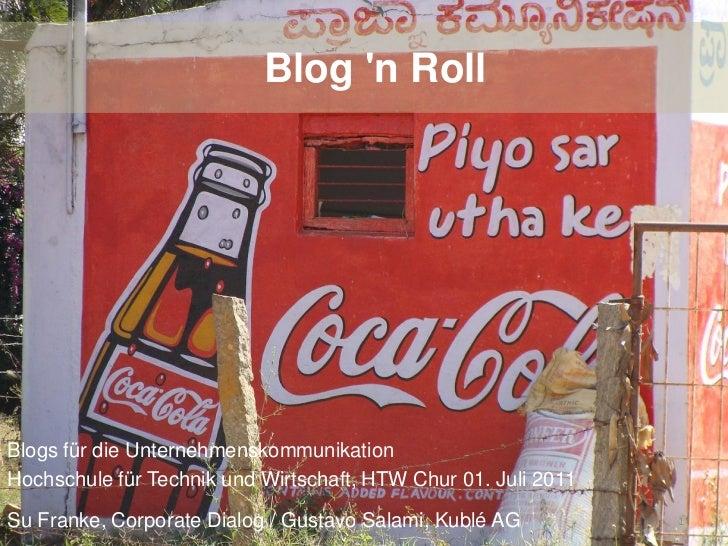 Blog n RollBlogs für die UnternehmenskommunikationHochschule für Technik und Wirtschaft, HTW Chur 01. Juli 2011Su Franke, ...