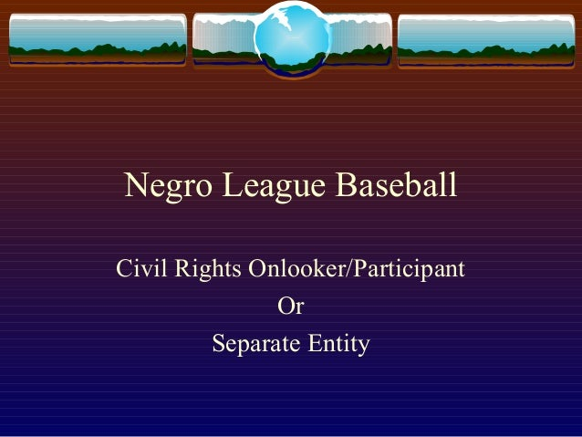 Negro League Baseball Civil Rights Onlooker/Participant Or Separate Entity