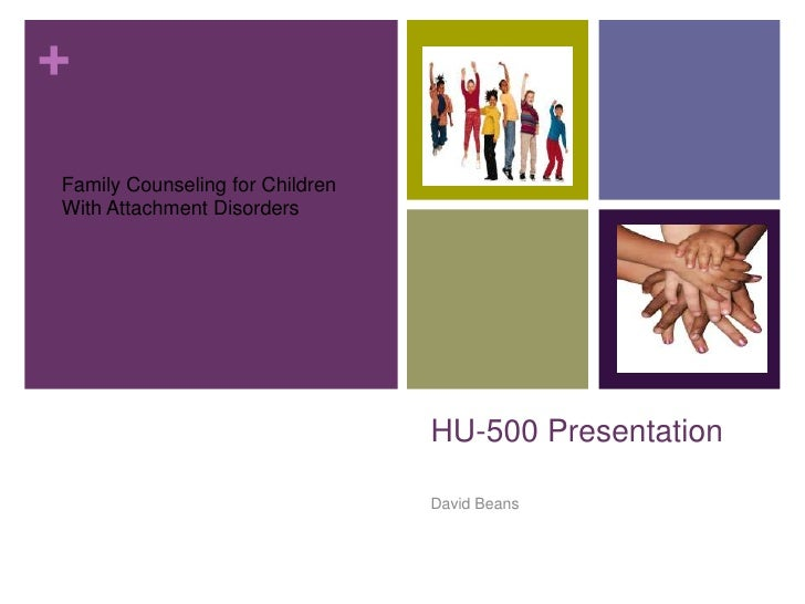 HU-500 Presentation<br />David Beans<br />Family Counseling for Children<br />With Attachment Disorders<br />