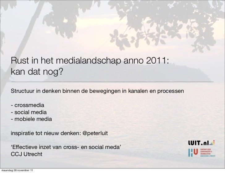Rust in het medialandschap anno 2011:      kan dat nog?      Structuur in denken binnen de bewegingen in kanalen en proces...