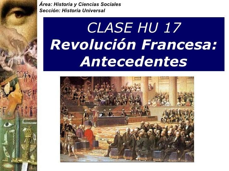 CLASE HU 17 Revolución Francesa: Antecedentes Área: Historia y Ciencias Sociales Sección: Historia Universal