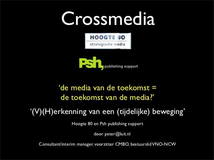 Crossmedia              'de media van de toekomst =             de toekomst van de media?' '(V)(H)erkenning van een (tijde...