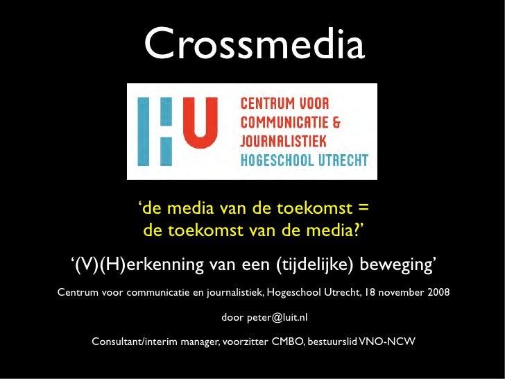 Crossmedia                   'de media van de toekomst =                  de toekomst van de media?'   '(V)(H)erkenning va...