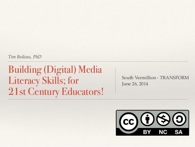 Tim Boileau, PhD Building (Digital) Media Literacy Skills; for  21st Century Educators! South Vermillion - TRANSFORM! Jun...