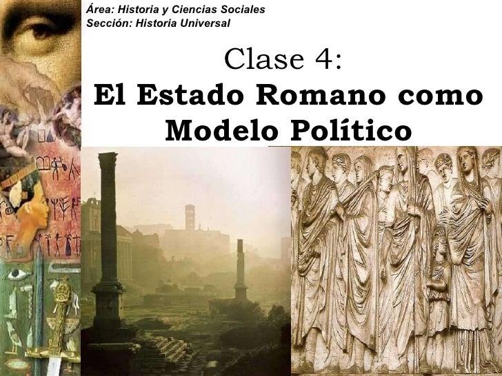 Clase 4:   El Estado Romano como Modelo Político Área: Historia y Ciencias Sociales Sección: Historia Universal