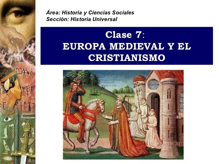 Área: Historia y Ciencias SocialesSección: Historia Universal            Clase 7:      EUROPA MEDIEVAL Y EL         CRISTI...