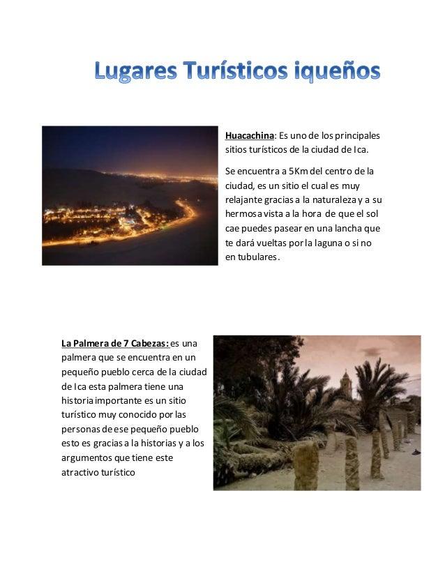 Huacachina: Es uno de los principales  sitios turísticos de la ciudad de Ica.  Se encuentra a 5Km del centro de la  ciudad...