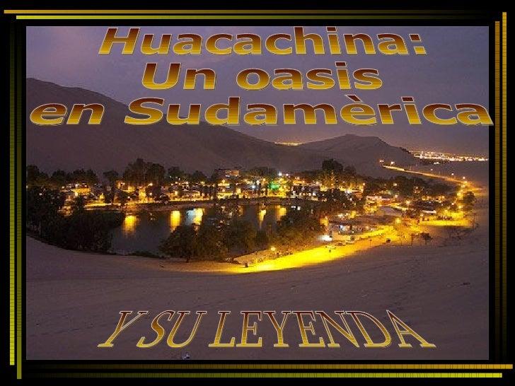 Huacachina: Un oasis en Sudamèrica Y SU LEYENDA