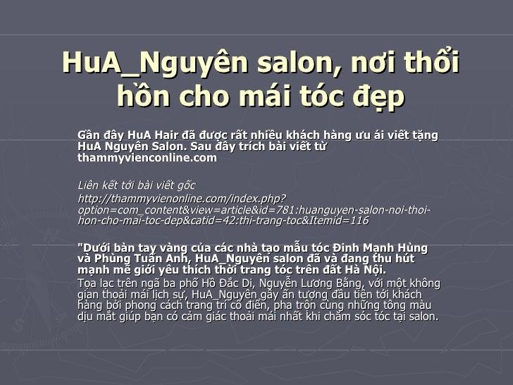 HuA_Nguyên salon, nơi thổi hồn cho mái tóc đẹp Gần đây HuA Hair đã được rất nhiều khách hàng ưu ái viết tặng HuA Nguyên Sa...