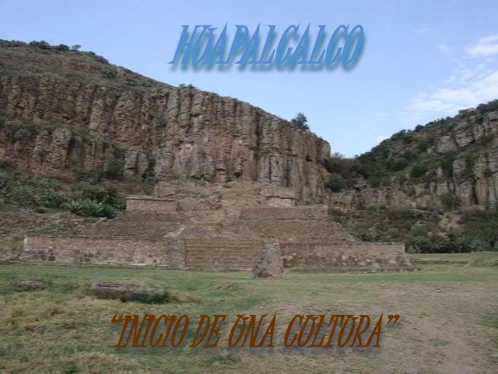 """HUAPALCALCO<br />""""INICIO DE UNA CULTURA""""<br />"""