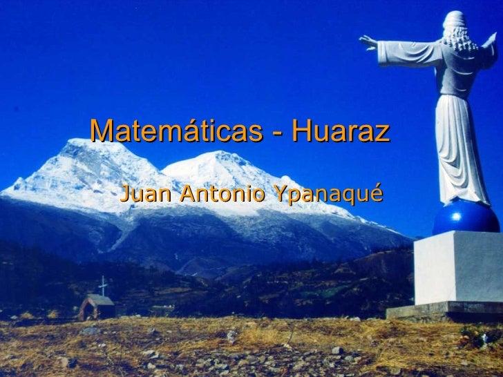 Matemáticas - Huaraz Juan Antonio Ypanaqué