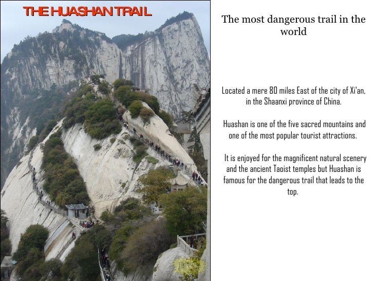 THE HUASHAN TRAIL Located a mere 80 miles East of the city of Xi'an, in the Shaanxi province of China.  Huashan is one of ...