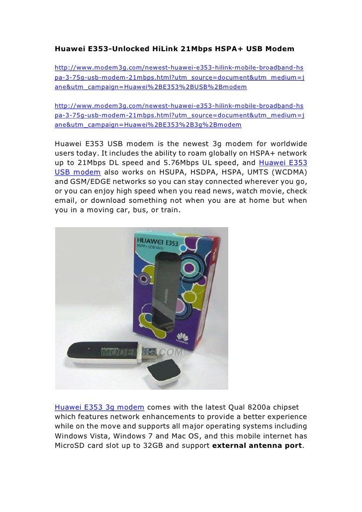 Huawei E353-Unlocked HiLink 21Mbps HSPA+ USB Modemhttp://www.modem3g.com/newest-huawei-e353-hilink-mobile-broadband-hspa-3...