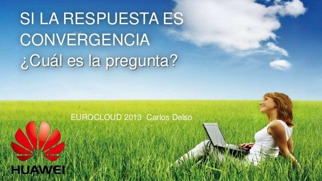 ExpoCloud2013 - Si la respuesta es convergencia ¿Cual es la pregunta?