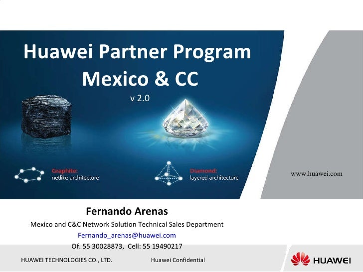 Huawei Partner Program  Mexico & CC v 2.0 Fernando Arenas Mexico and C&C Network Solution Technical Sales Department [emai...