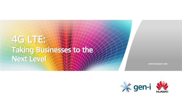 4G LTE:Taking Businesses to theNext Level                 www.huawei.com