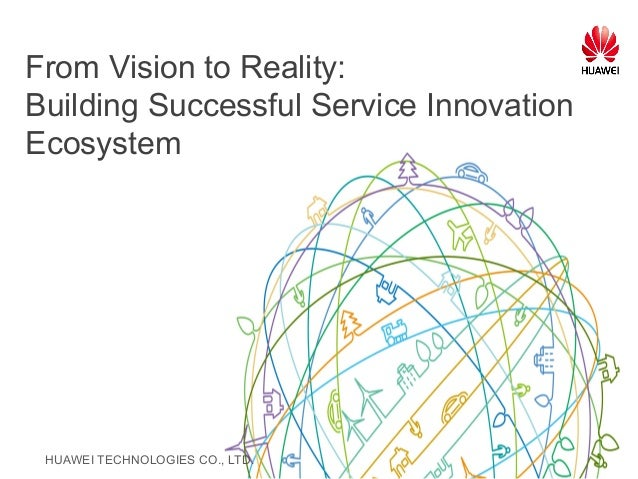 HUAWEI TECHNOLOGIES CO., LTD. From Vision to Reality: Building Successful Service Innovation Ecosystem