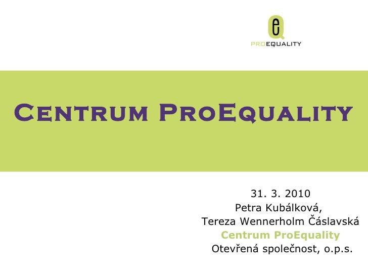 Gender & Microcredits   31 .  3 . 20 10 Petra Kubálková,  Tereza Wennerholm Čáslavská Centrum  ProEquality Otevřená společ...