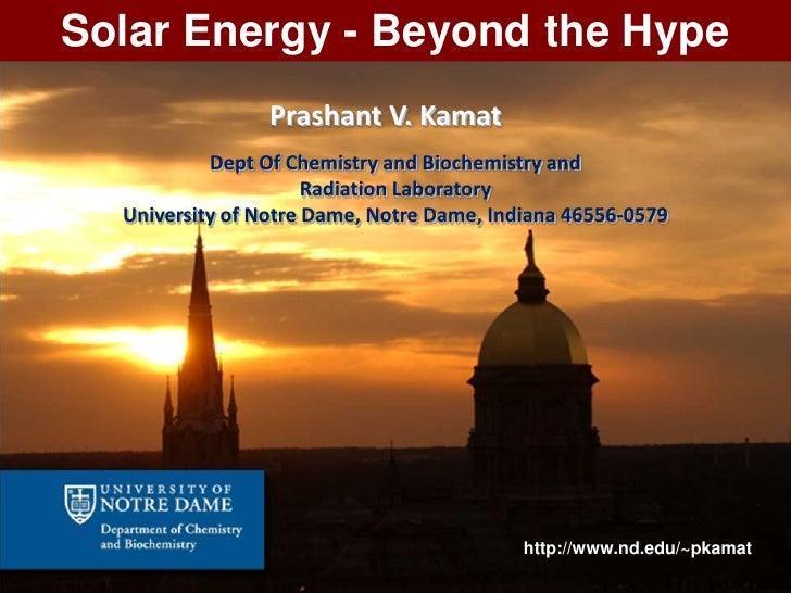 Solar Energy - Beyond the Hype                 Prashant V. Kamat           Dept Of Chemistry and Biochemistry and         ...