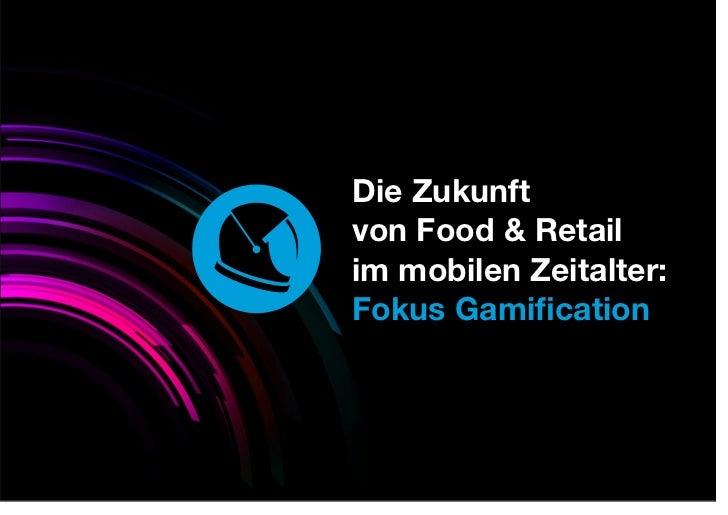 Die Zukunftvon Food & Retailim mobilen Zeitalter:Fokus Gamification