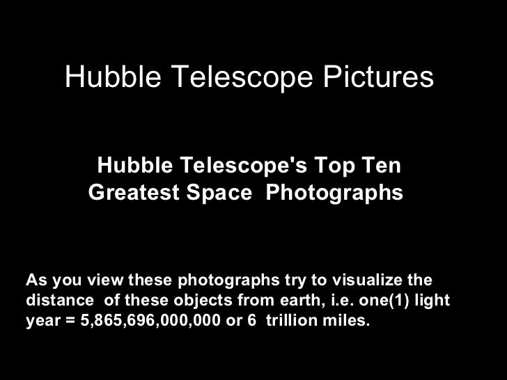 Hubble Telescope Pictures        Hubble Telescopes Top Ten        Greatest Space PhotographsAs you view these photographs ...
