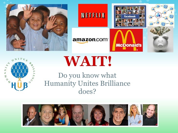 WAIT!    Do you know what Humanity Unites Brilliance          does?