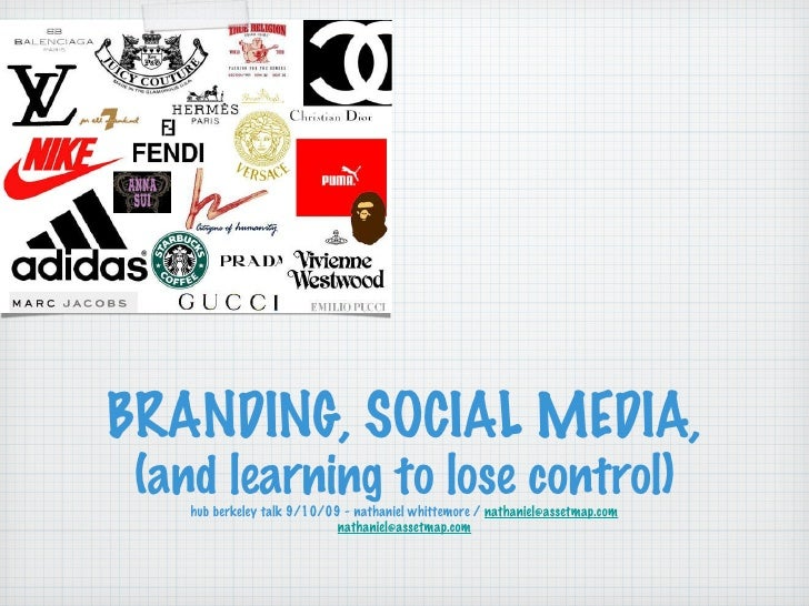 BRANDING, SOCIAL MEDIA,  (and learning to lose control) hub berkeley talk 9/10/09 - nathaniel whittemore /  [email_address...