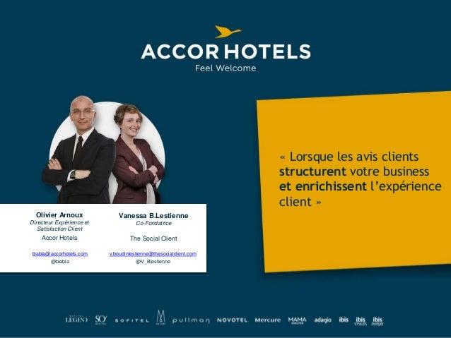 Olivier Arnoux Directeur Expérience et Satisfaction Client Accor Hotels Vanessa B.Lestienne Co-Fondatrice The Social Clien...