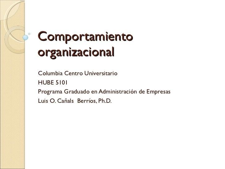 Comportamiento  organizacional Columbia Centro Universitario HUBE 5101 Programa Graduado en Administración de Empresas Lui...