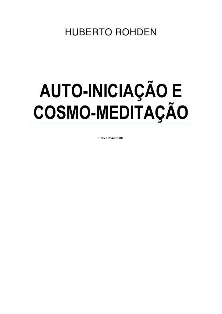 HUBERTO ROHDEN AUTO-INICIAÇÃO ECOSMO-MEDITAÇÃO        UNIVERSALISMO