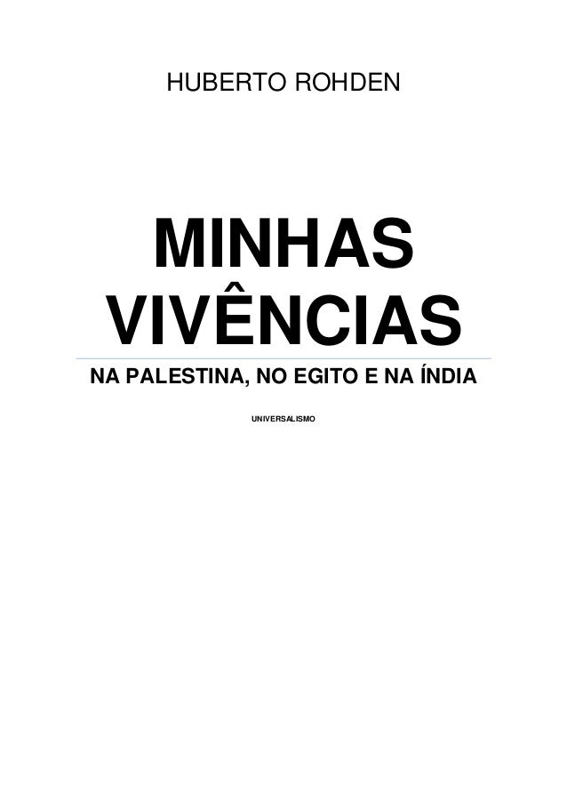 HUBERTO ROHDEN  MINHAS VIVÊNCIASNA PALESTINA, NO EGITO E NA ÍNDIA             UNIVERSALISMO