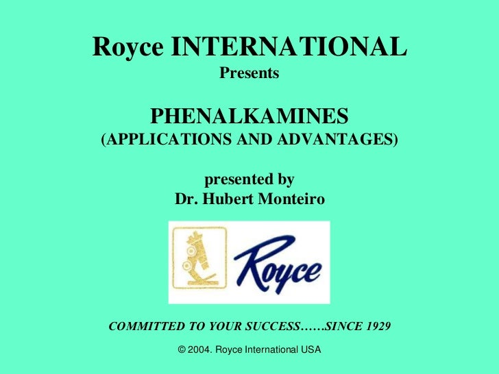 Royce INTERNATIONAL                  Presents      PHENALKAMINES(APPLICATIONS AND ADVANTAGES)             presented by    ...