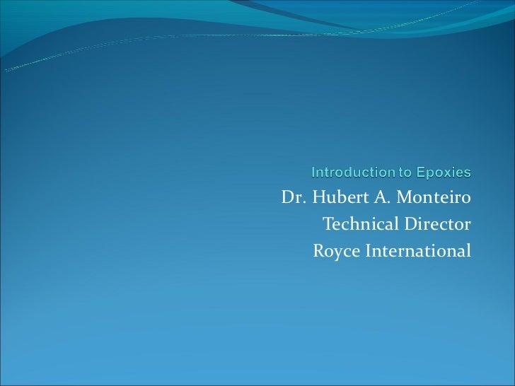 Dr. Hubert A. Monteiro     Technical Director    Royce International