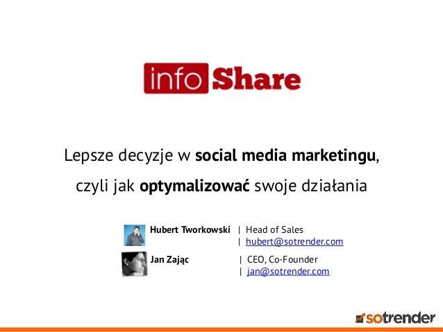 infoShare 2013: Hubert Tworkowski, Jan Zając - Lepsze decyzje w social media marketingu