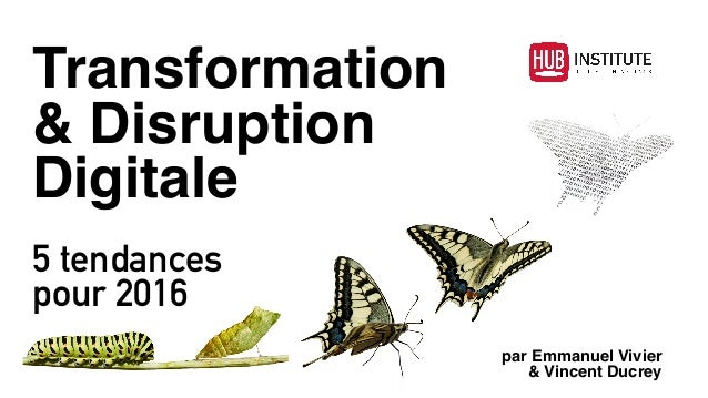 Transformation & Disruption Digitale 5 tendances  pour 2016 par Emmanuel Vivier & Vincent Ducrey